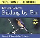Birding by ear a guide to bird-song identification : Eastern