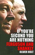 If you're second you are nothing : Ferguson and Shankly