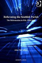 Reforming the Scottish parish : the Reformation in Fife, 1560-1640