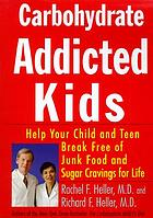 Carbohydrate-addicted kids : help your child or teen break free of junk food and sugar cravings-- for life!