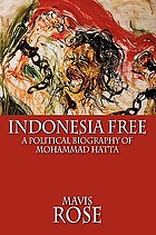 Indonesia free : a political biography of Mohammad Hatta