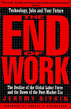 The end of work : the decline of the global labor force and the dawn of the post-market era