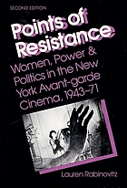 Points of resistance : women, power & politics in the New York avant-garde cinema, 1943-71
