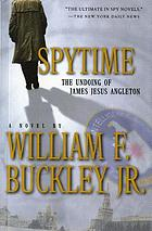 Spytime : the undoing of James Jesus Angleton, a novel
