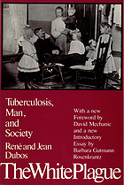 The White plague; tuberculosis, man and society