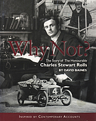 Why not? : the story of the Honourable Charles Steward Rolls : inspired by contemporary accounts