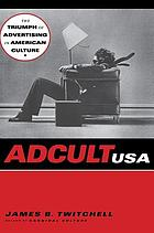 Adcult USA : the triumph of advertising in American culture