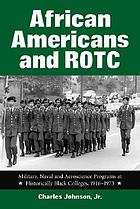 African Americans and ROTC : military, naval, and aeroscience programs at historically Black colleges, 1916-1973