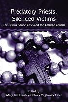 Predatory priests, silenced victims : the sexual abuse crisis and the Catholic Church