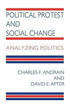 Political protest and social change : analyzing politics