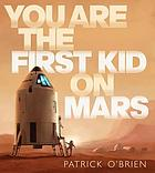You are the first kid on Mars
