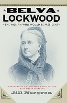Belva Lockwood : the woman who would be president