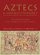 Aztecs & conquistadores : the Spanish invasion & the collapse of the Aztec empire