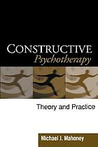 Constructive psychotherapy : theory and practice