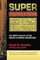 Super searchers on health & medicine : the online secrets of top health and medical researchers