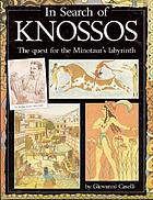 In search of Knossos : the quest for the Minotaur's labyrinth