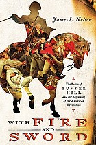 With fire & sword : the battle of Bunker Hill and the beginning of the American Revolution