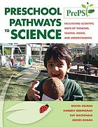 Preschool pathways to science : facilitating scientific ways of thinking, talking, doing, and understanding