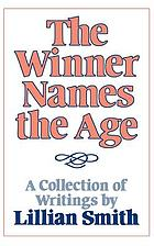 The winner names the age : a collection of writings