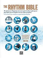 The rhythm bible : for students & professionals who want to gain the ability to sight-sing and play rhythms ...