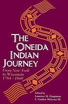 The Oneida Indian journey : from New York to Wisconsin, 1784-1860