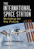 The international space station : building for the future