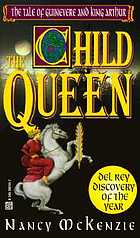 The child queen : the tale of Guinevere and King Arthur