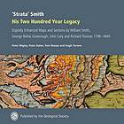 'Strata' Smith his two hundred year legacy : digitally enhanced maps and sections by William Smith, George Bellas Greenough, John Cary and Richard Thomas 1796-1840