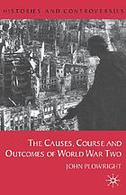 The causes, course and outcomes of World War Two
