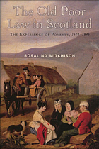 The old Poor Law in Scotland : the experience of poverty, 1574-1845