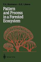 Pattern and process in a forested ecosystem : disturbance, development, and the steady state based on the Hubbard Brook ecosystem study