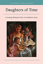 Daughters of time : creating woman's voice in southern story
