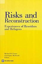 Risks and reconstruction : experiences of resettlers and refugees