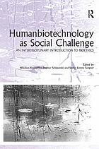 Humanbiotechnology as social challenge : an interdisciplinary introduction to bioethics