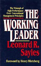 The working leader : the triumph of high performance over conventional management principles
