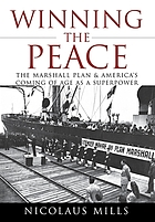 Winning the peace : the Marshall Plan and America's coming of age as a superpower