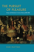 The pursuit of pleasure : drugs and stimulants in Iranian history, 1500-1900