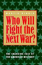 Who will fight the next war? : the changing face of the American military