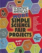 Scientific American : more simple science fair projects, grades 3-5