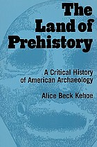 The land of prehistory : a critical history of American archaeology