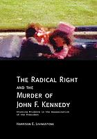 The radical right and the murder of John F. Kennedy : stunning evidence in the assassination of the President