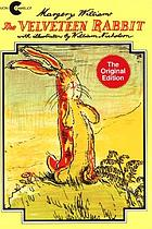 The Velveteen Rabbit, or, How toys become real The velveteen rabbit