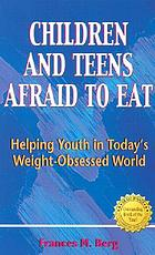 Children and teens afraid to eat : helping youth in today's weight-obsessed world