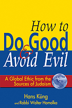 How to do good & avoid evil : a global ethic from the sources of Judaism