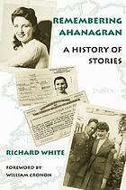 Remembering Ahanagran : a history of stories