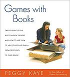 Games with books : 28 of the best children's books and how to use them to help your child learn, from preschool to third grade