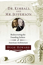 Dr. Kimball and Mr. Jefferson : rediscovering the founding fathers of American architecture