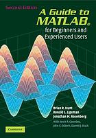 A guide to MATLAB® : for beginners and experienced users ; updated for MTLAB® 7 and Simulink® 6