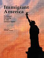 Immigrant America : European ethnicity in the United States