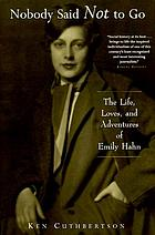 Nobody said not to go : the life, loves, and adventures of Emily Hahn